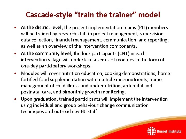 "Cascade-style ""train the trainer"" model • At the district level, the project implementation teams"