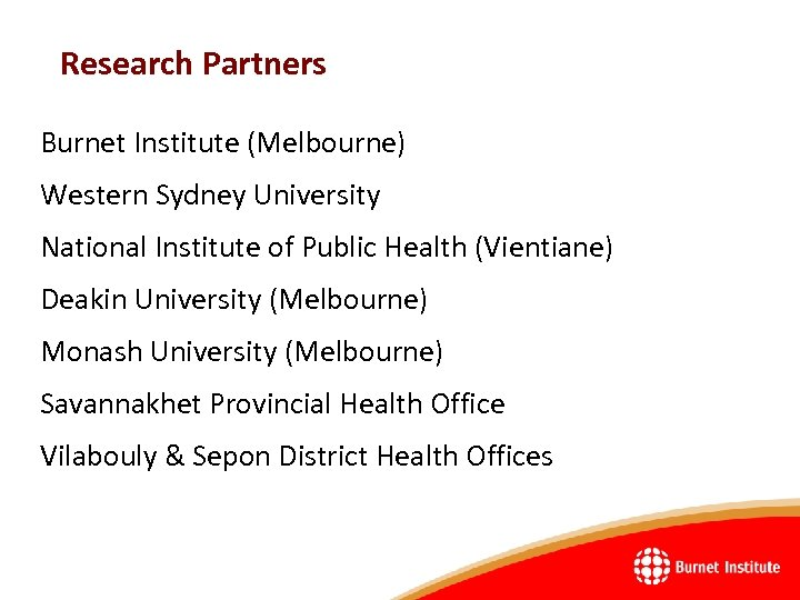 Research Partners Burnet Institute (Melbourne) Western Sydney University National Institute of Public Health (Vientiane)