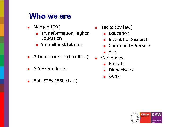 Who we are Merger 1995 Transformation Higher Education 9 small institutions 6 Departments (faculties)