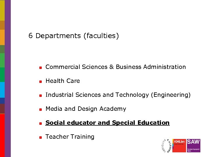 6 Departments (faculties) Commercial Sciences & Business Administration Health Care Industrial Sciences and Technology