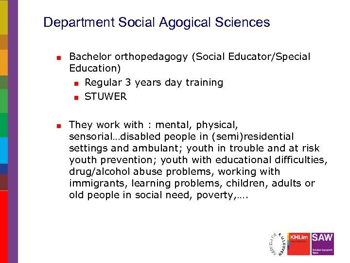 Department Social Agogical Sciences Bachelor orthopedagogy (Social Educator/Special Education) Regular 3 years day training