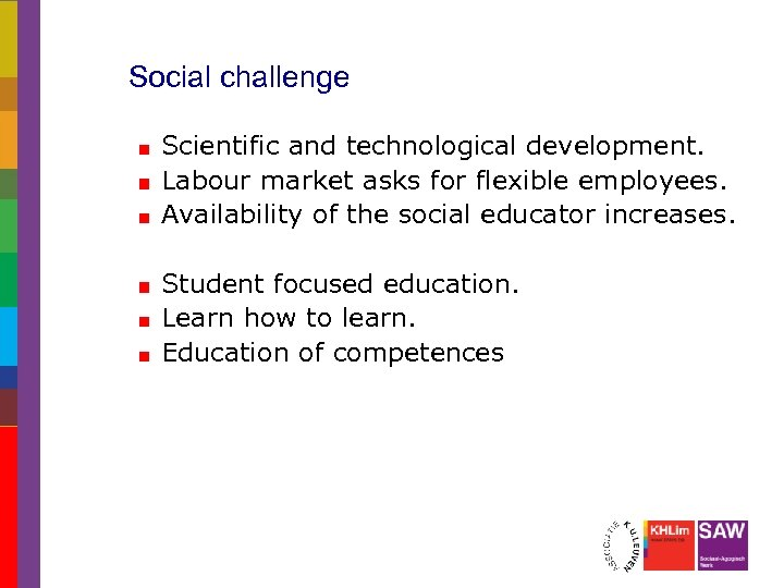 Social challenge Scientific and technological development. Labour market asks for flexible employees. Availability of