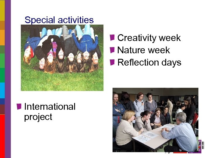 Special activities Creativity week Nature week Reflection days International project
