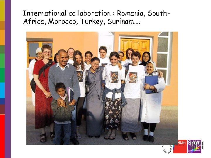 International collaboration : Romania, South. Africa, Morocco, Turkey, Surinam….