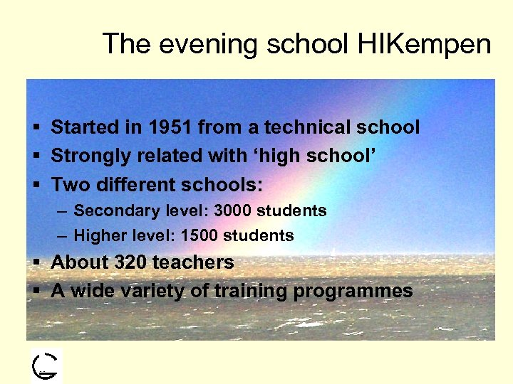 The evening school HIKempen § Started in 1951 from a technical school § Strongly