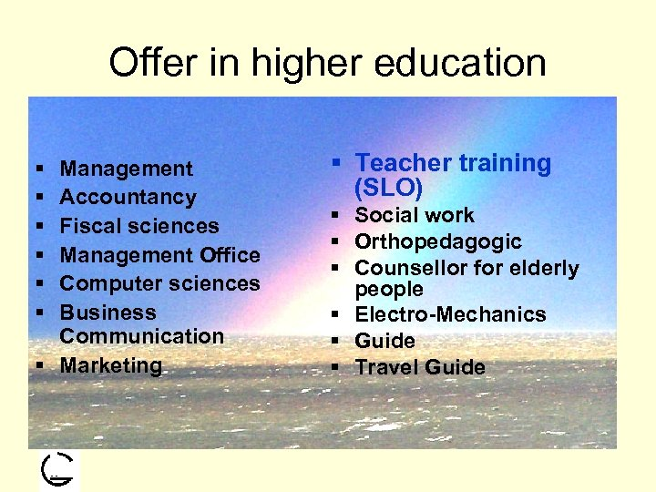 Offer in higher education § § § Management Accountancy Fiscal sciences Management Office Computer