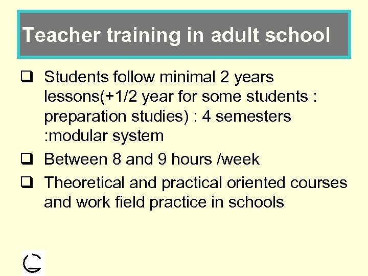 Teacher training in adult school q Students follow minimal 2 years lessons(+1/2 year for