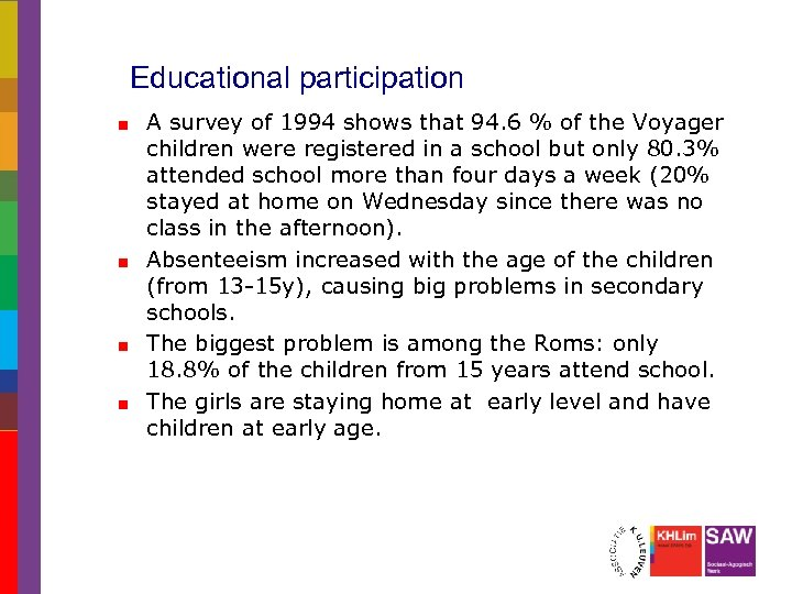Educational participation A survey of 1994 shows that 94. 6 % of the Voyager