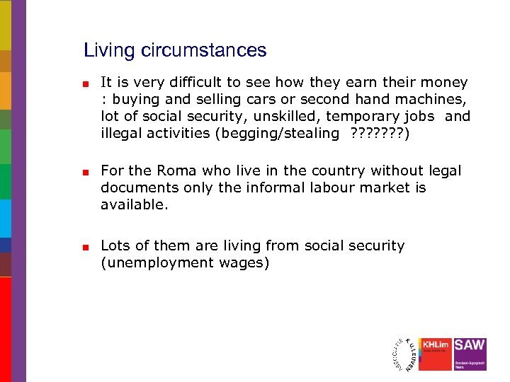 Living circumstances It is very difficult to see how they earn their money :