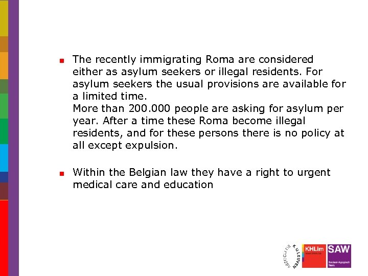 The recently immigrating Roma are considered either as asylum seekers or illegal residents. For