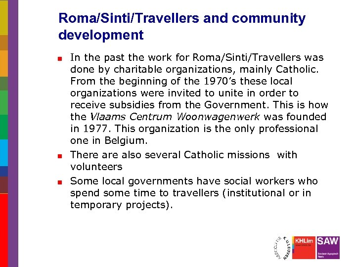 Roma/Sinti/Travellers and community development In the past the work for Roma/Sinti/Travellers was done by
