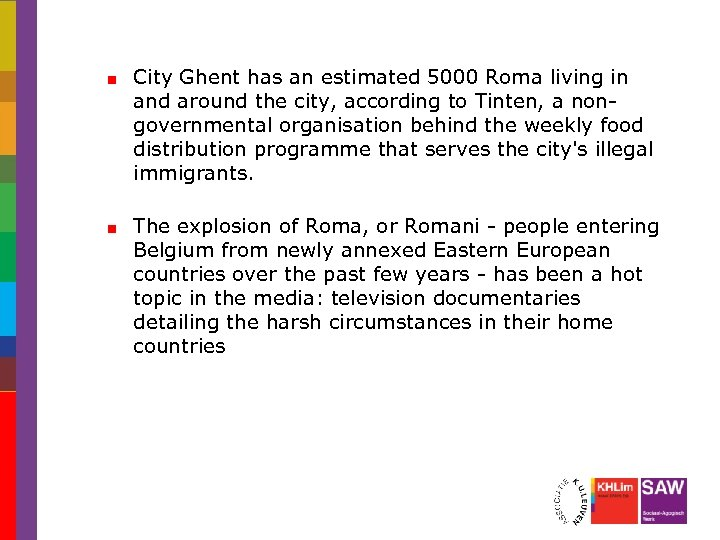 City Ghent has an estimated 5000 Roma living in and around the city, according