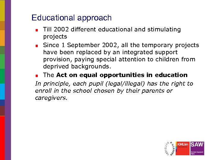 Educational approach Till 2002 different educational and stimulating projects Since 1 September 2002, all