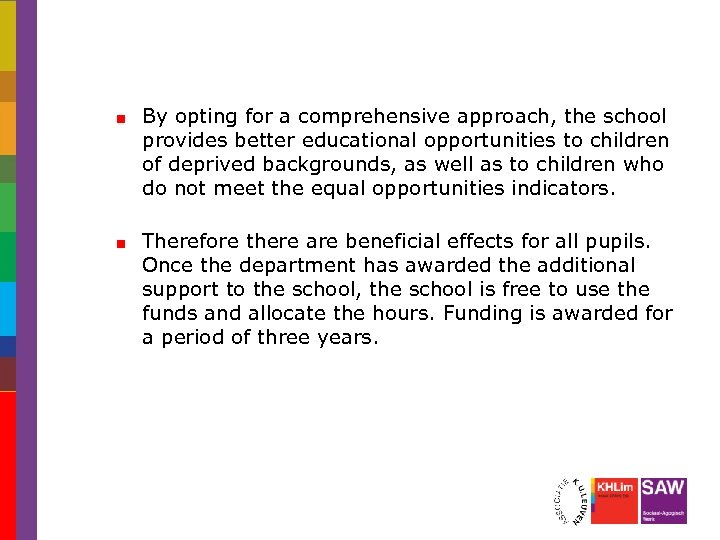 By opting for a comprehensive approach, the school provides better educational opportunities to children