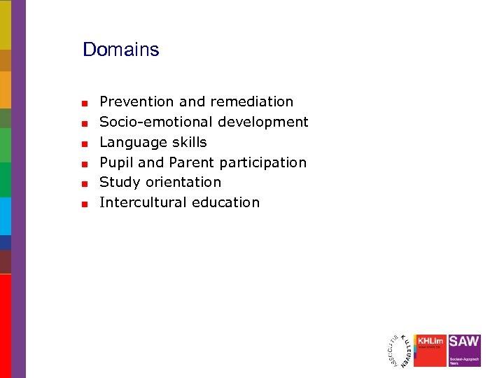 Domains Prevention and remediation Socio-emotional development Language skills Pupil and Parent participation Study orientation