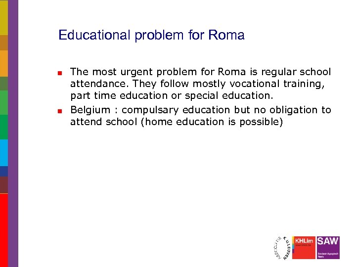 Educational problem for Roma The most urgent problem for Roma is regular school attendance.