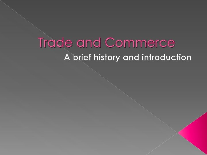 Trade and Commerce A brief history and introduction
