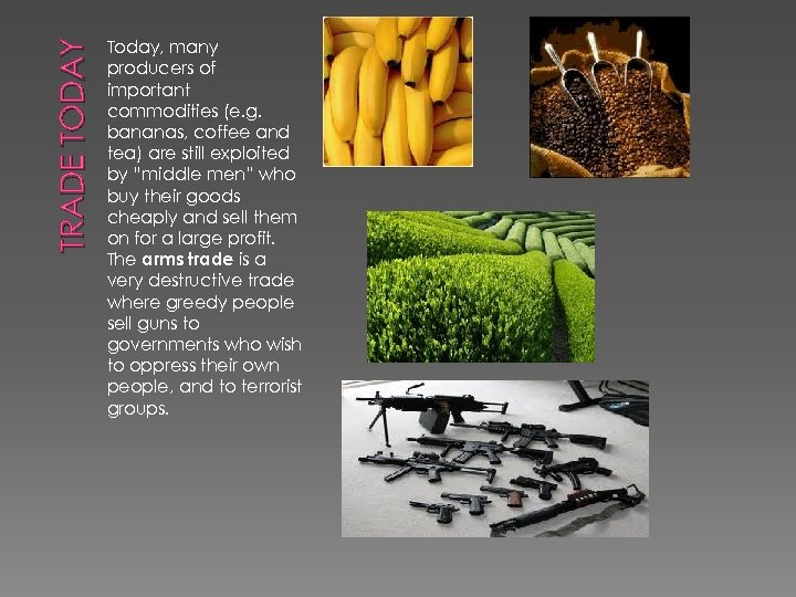 TRADE TODAY Today, many producers of important commodities (e. g. bananas, coffee and tea)