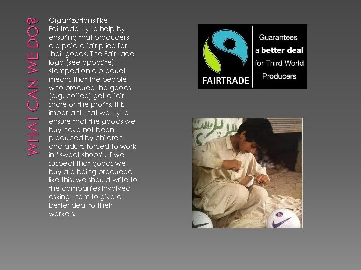 WHAT CAN WE DO? Organizations like Fairtrade try to help by ensuring that producers