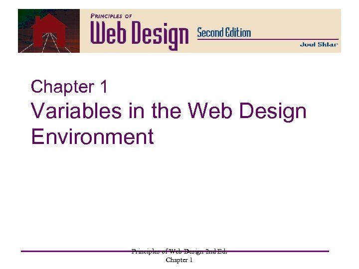 Chapter 1 Variables in the Web Design Environment Principles of Web Design 2 nd