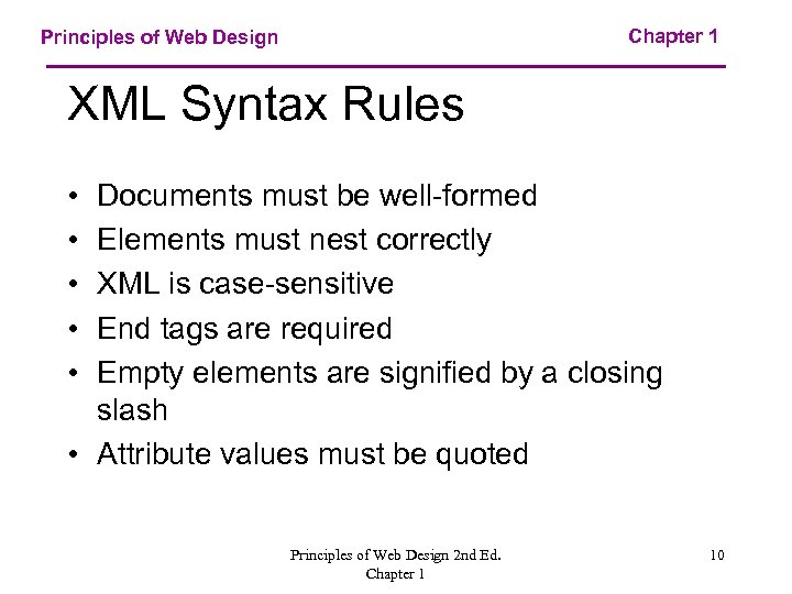 Chapter 1 Principles of Web Design XML Syntax Rules • • • Documents must
