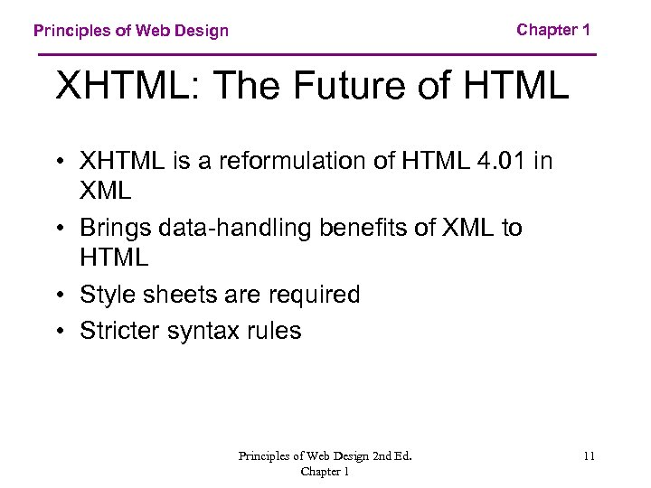 Chapter 1 Principles of Web Design XHTML: The Future of HTML • XHTML is