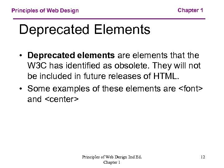 Chapter 1 Principles of Web Design Deprecated Elements • Deprecated elements are elements that