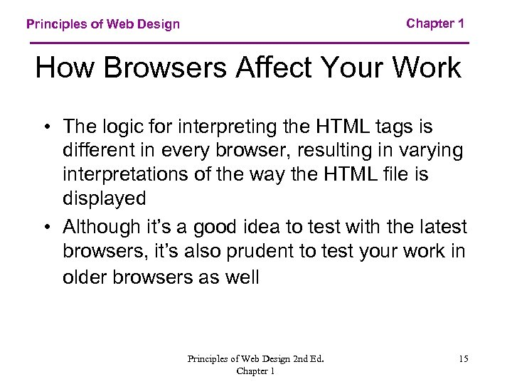 Chapter 1 Principles of Web Design How Browsers Affect Your Work • The logic