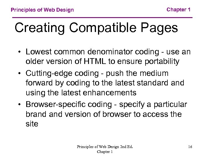 Chapter 1 Principles of Web Design Creating Compatible Pages • Lowest common denominator coding