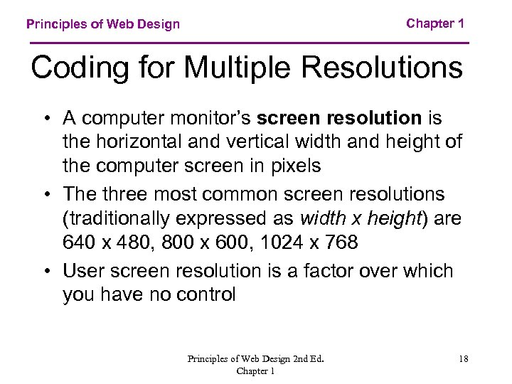 Chapter 1 Principles of Web Design Coding for Multiple Resolutions • A computer monitor's