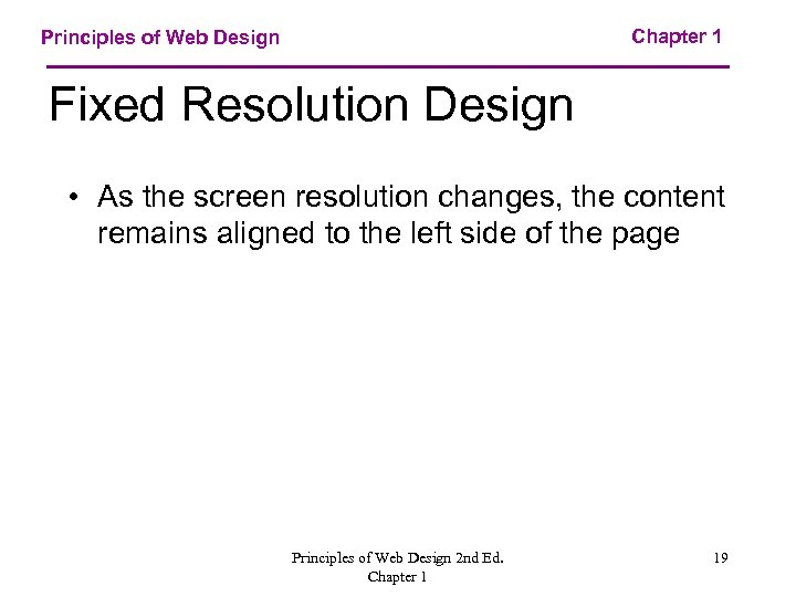 Chapter 1 Principles of Web Design Fixed Resolution Design • As the screen resolution