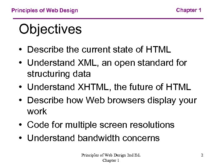 Chapter 1 Principles of Web Design Objectives • Describe the current state of HTML