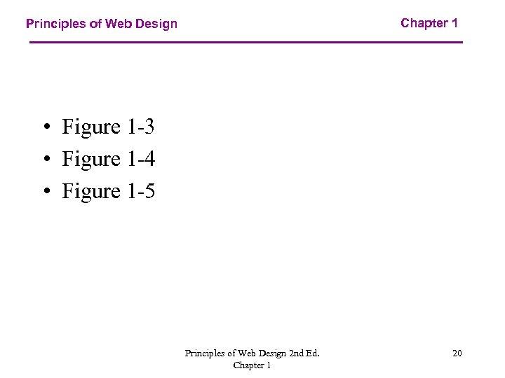 Chapter 1 Principles of Web Design • Figure 1 -3 • Figure 1 -4