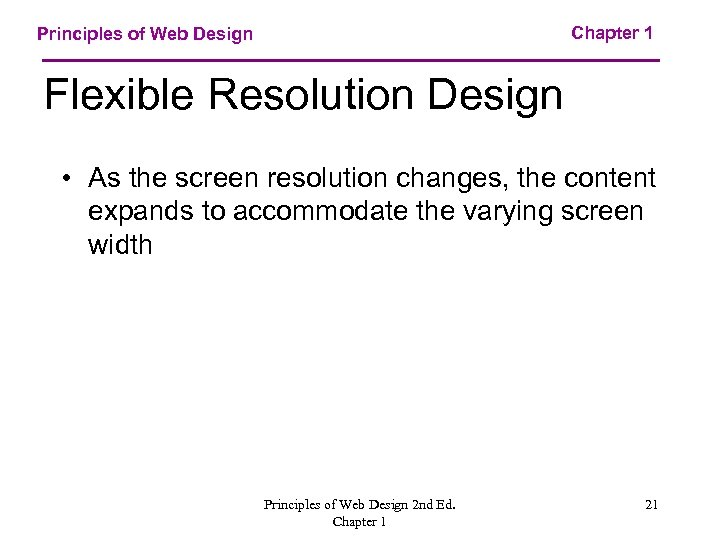 Chapter 1 Principles of Web Design Flexible Resolution Design • As the screen resolution