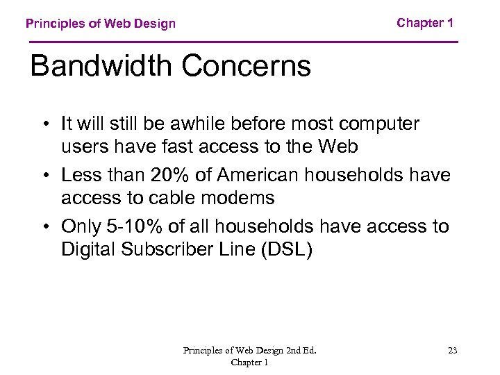 Chapter 1 Principles of Web Design Bandwidth Concerns • It will still be awhile