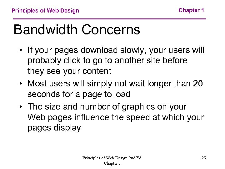 Chapter 1 Principles of Web Design Bandwidth Concerns • If your pages download slowly,