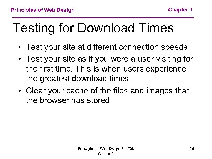Chapter 1 Principles of Web Design Testing for Download Times • Test your site