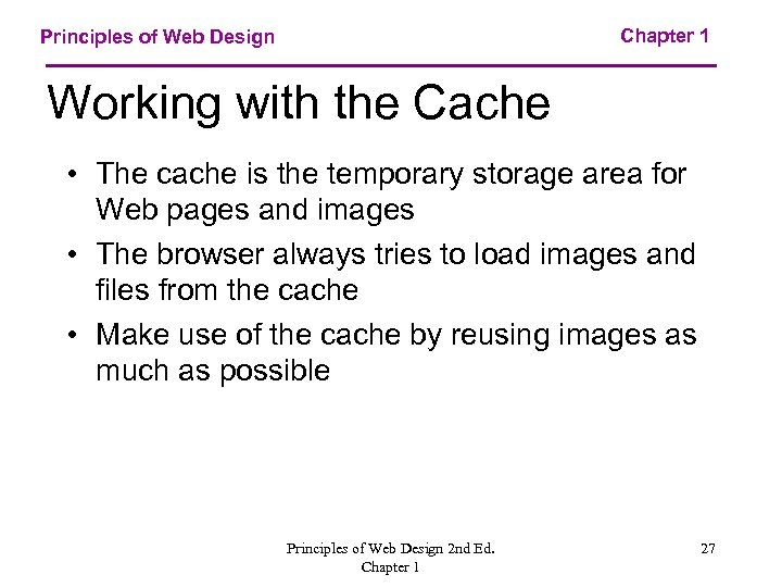 Chapter 1 Principles of Web Design Working with the Cache • The cache is