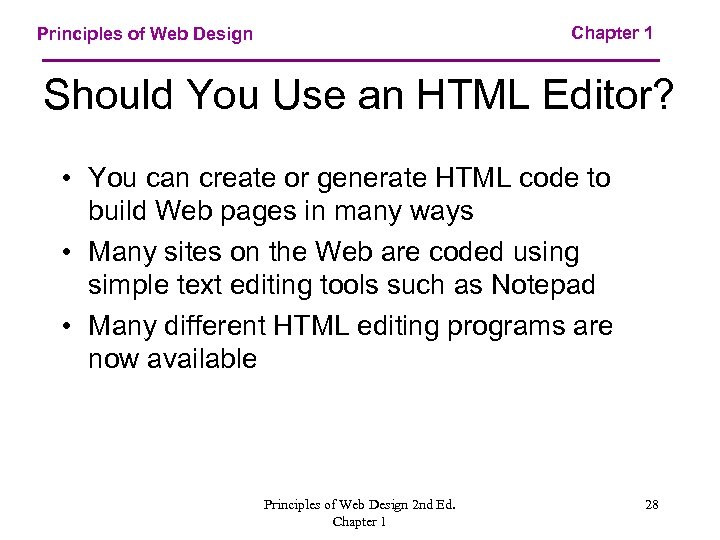Chapter 1 Principles of Web Design Should You Use an HTML Editor? • You