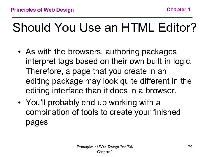 Chapter 1 Principles of Web Design Should You Use an HTML Editor? • As