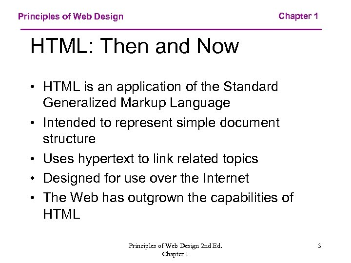 Chapter 1 Principles of Web Design HTML: Then and Now • HTML is an