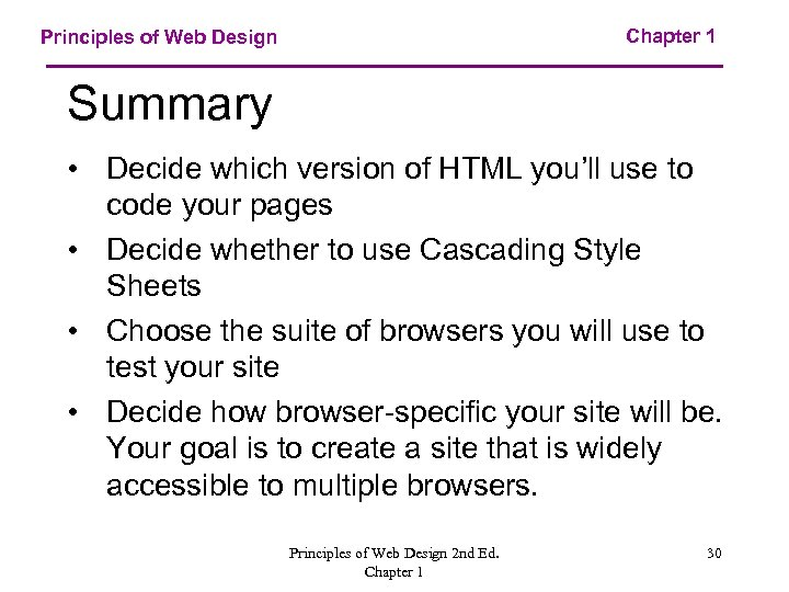 Chapter 1 Principles of Web Design Summary • Decide which version of HTML you'll