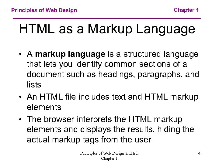 Chapter 1 Principles of Web Design HTML as a Markup Language • A markup
