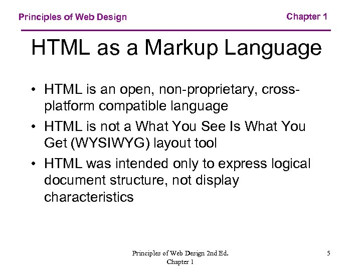 Chapter 1 Principles of Web Design HTML as a Markup Language • HTML is