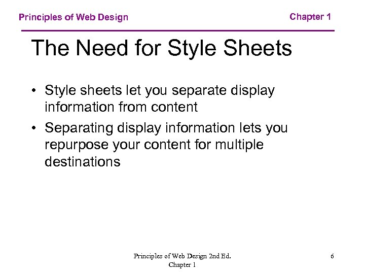 Chapter 1 Principles of Web Design The Need for Style Sheets • Style sheets
