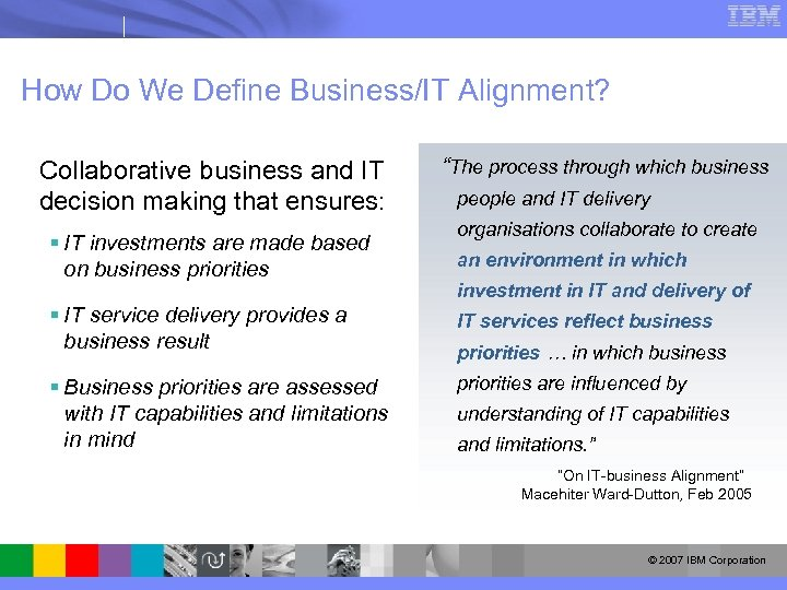 How Do We Define Business/IT Alignment? Collaborative business and IT decision making that ensures: