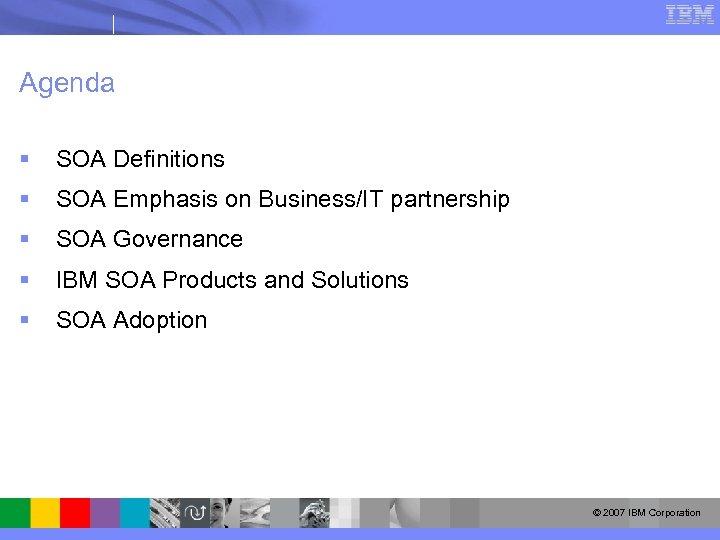 Agenda § SOA Definitions § SOA Emphasis on Business/IT partnership § SOA Governance §