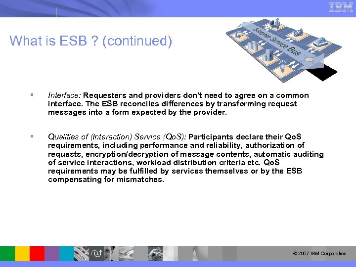 What is ESB ? (continued) § Interface: Requesters and providers don't need to agree