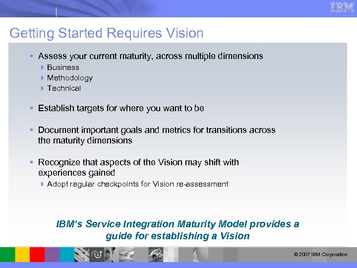 Getting Started Requires Vision § Assess your current maturity, across multiple dimensions 4 Business