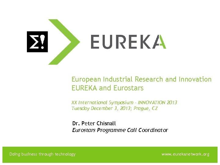EUREKA European Industrial Research and Innovation EUREKA and Eurostars XX International Symposium – INNOVATION